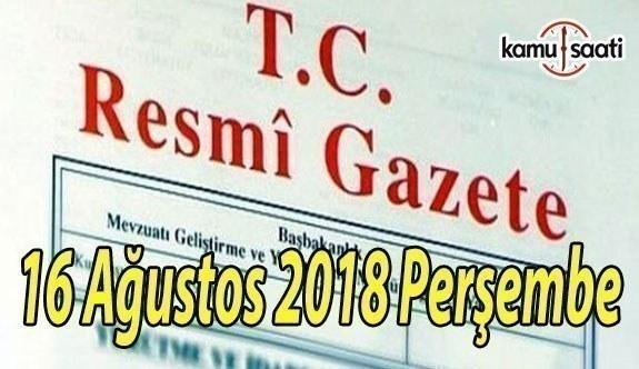 16 Ağustos 2018 Perşembe Tarihli TC Resmi Gazete Kararları