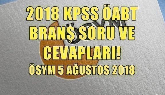 2018 KPSS ÖABT branş soru ve cevapları! ÖSYM 5 Ağustos 2018