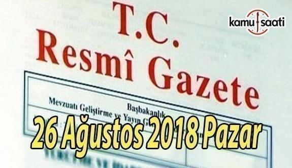 26 Ağustos 2018 Pazar Tarihli TC Resmi Gazete Kararları