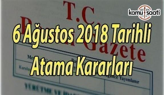 6 Ağustos 2018 Pazartesi Tarihli Resmi Gazete Atama Kararları