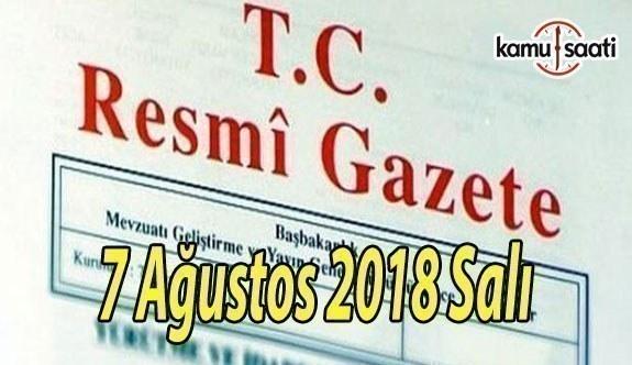 7 Ağustos 2018 Salı Tarihli TC Resmi Gazete Kararları