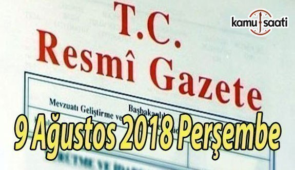 9 Ağustos 2018 Perşembe Tarihli TC Resmi Gazete Kararları