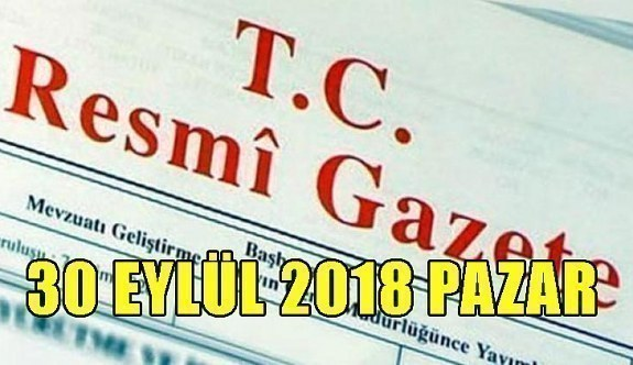 30 Eylül 2018 Pazar Tarihli TC Resmi Gazete Kararları