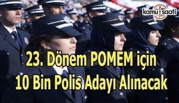 23. Dönem POMEM için 10 bin polis adayı alınacak