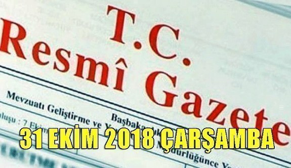 31 Ekim 2018 Çarşamba Tarihli TC Resmi Gazete Kararları