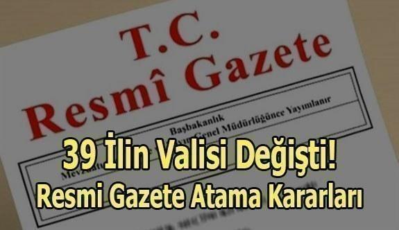 39 ilin valisi değişti! Resmi Gazete'de yayımlandı!