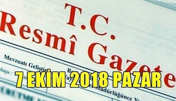 7 Ekim 2018 Pazar Tarihli TC Resmi Gazete Kararları
