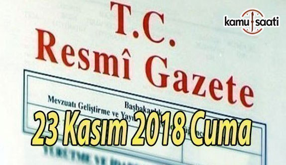 23 Kasım 2018 Cuma Tarihli TC Resmi Gazete Kararları