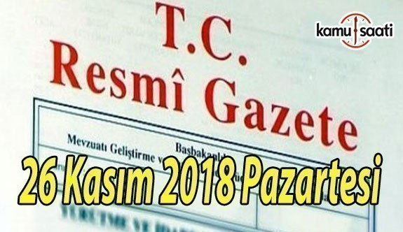 26 Kasım 2018 Pazartesi Tarihli TC Resmi Gazete Kararları
