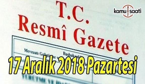 17 Aralık 2018 Pazartesi Tarihli TC Resmi Gazete Kararları