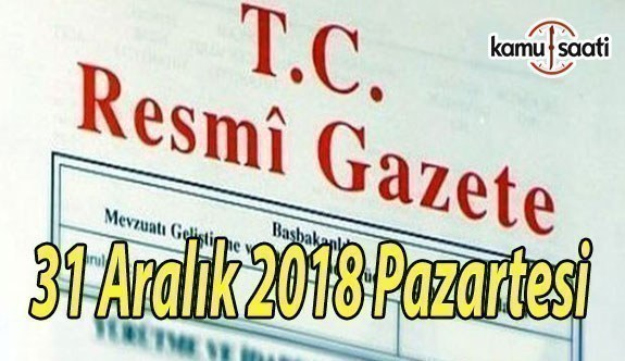 31 Aralık 2018 Salı Tarihli TC Resmi Gazete Kararları