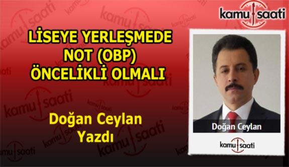 LİSEYE YERLEŞMEDE NOT (OBP) ÖNCELİKLİ OLMALI - Doğan Ceylan'ın Kaleminden!