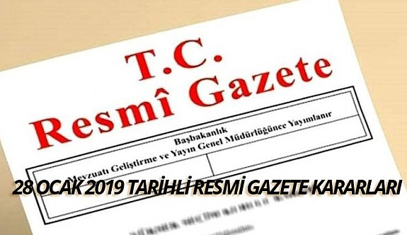 28 Ocak 2019 pazartesi  Tarihli TC Resmi Gazete Kararları
