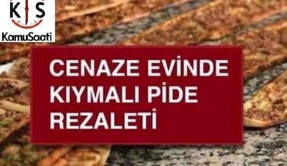 CENAZE EVİNDE KIYMALI PİDE REZALETİ !!!