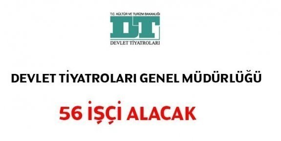 Devlet Tiyatroları Genel Müdürlüğü 56 işçi alımı