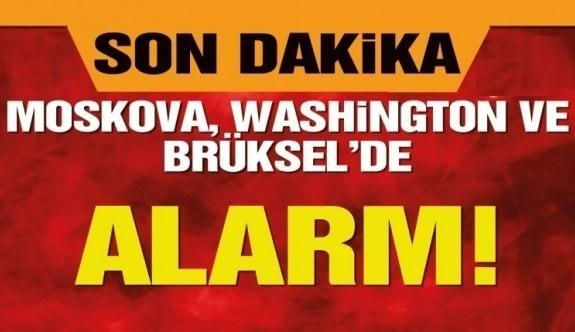 Moskova,Washington ve Brüksel'de kırmızı alarm