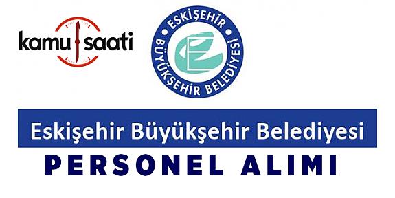 Eskişehir Büyükşehir Belediyesi Personel Alımı İş başvurusu nereden nasıl yapılır? başvuru formu