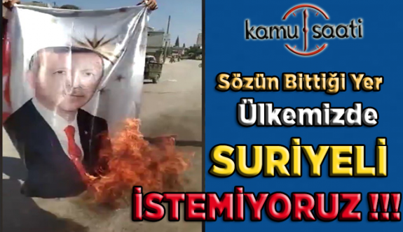 Suriyeliler Başkan Erdoğanın Posterini yaktı, Suriyelilerin Suyu Isındı