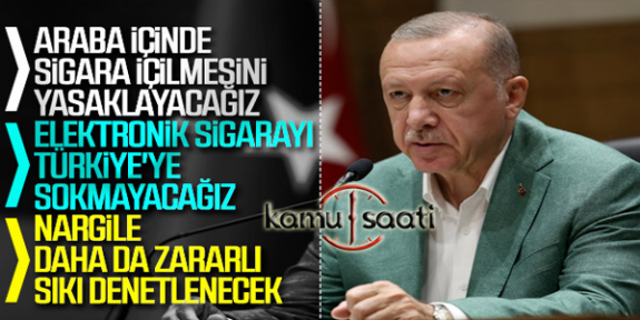 Cumhurbaşkanı Erdoğan: Araba içindekiler de sigara içemeyecek