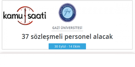Gazi Üniversitesi Rektörlüğü 37 Sözleşmeli Personel Alacak
