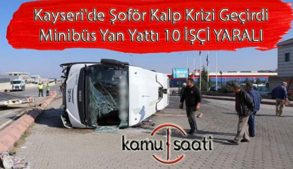 Kayseri'de Şoför Kalp Krizi Geçirince Facia Ucuz Atlatıldı, Minibüs Kaza Yaptı 10 Yaralı Var