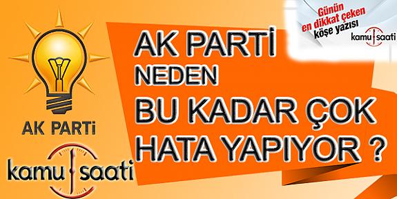 Ak Parti, Neden Hata Üstüne Hata Yapıyor !!!