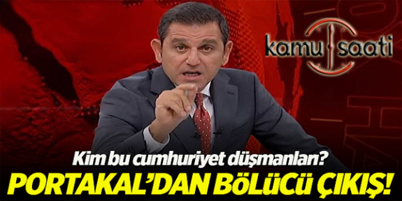 Fatih Portakal'dan Bölücü Çıkış! Kim Bu Cumhuriyet Düşmanları?