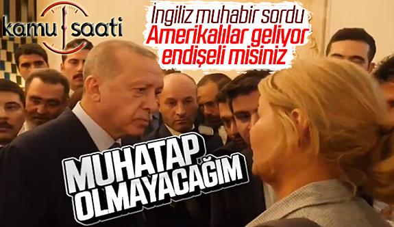 Cumhurbaşkanı Erdoğan'dan Dünya'ya Ayar Üstüne Ayar Veriyor İngiliz muhabire: Dimdik ayaktayım