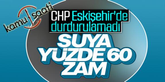 Eskişehir'de Suya Yüzde 60 Zam   ESKİ'den Yüzde 60 Zam Pes Dedirtti