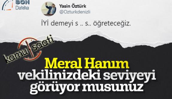 İyi Partili Yasin Öztürk'ten Çirkin Sözler | Meral Akşener'den Açıklama Bekleniyor