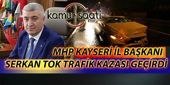 MHP Kayseri İl Başkanı Serkan Tok Trafik Kazası Geçirdi