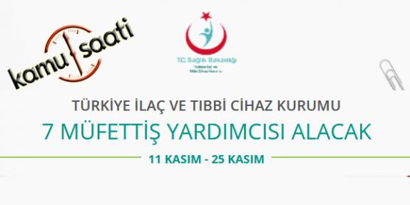 Türkiye İlaç ve Tıbbi Cihaz Kurumu 7 Müfettiş Yardımcısı Alacak