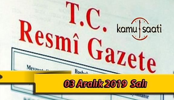 03 Aralık 2019 Salı Tarihli TC Resmi Gazete Kararları