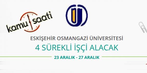 Eskişehir Osmangazi Üniversitesi 4 İşçi Alımı Yapacak