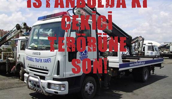 İstanbulda Çekici Terörüne Valilik ten Şok Karar!