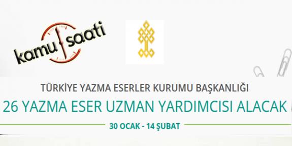 Türkiye Yazma ve Eserler Kurumu Başkanlığı 26 Yazma Eser Uzman Yardımcısı Personel Alımı