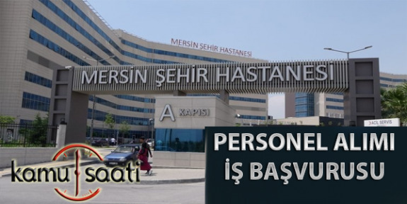 Mersin Şehir Hastanesi Personel Alımı, İş Başvurusu