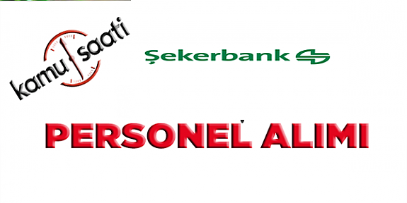 Şekerbank Hazine Uzmanı Personel Alımı İlanı İşçi Alımı İlanı