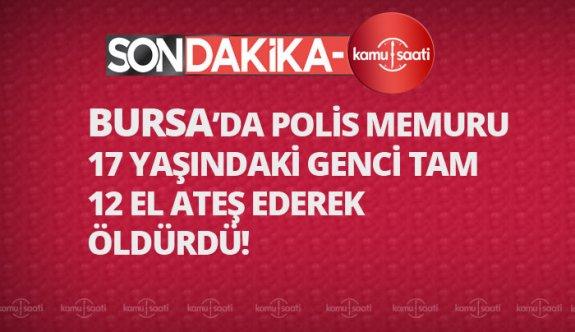 Bursa'da Polis 17 yaşındaki genci kurşun yağmuruna tuttu!