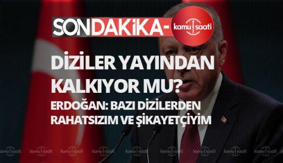 Erdoğan: DİZİLERDEN RAHATSIZIM, diziler yayından kalkıyor mu?