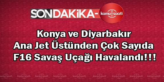 Konya ve Diyarbakır'da Çok Sayıda F-16 Savaş Uçağı Havalandı Suriye Ateş Altına Alındı