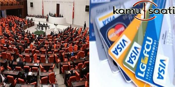 Kredi kartı Kullnımında  Şok Düzenleme Meclis'ten Geçti !