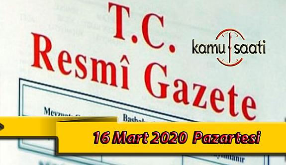 16 Mart 2020 Pazartesi  TC Resmi Gazete Kararları
