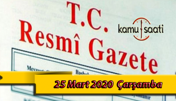 25 Mart 2020 Çarşamba TC Resmi Gazete Kararları