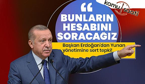 Cumhurbaşkanı Erdoğan: Yunanistan'dan Hesabını Soracağız
