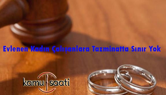 Evlenen Kadın Çalışanlara Tazminatta Sınır Yok
