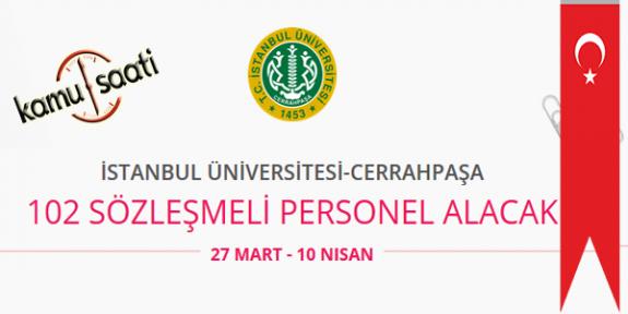 İstanbul Üniversitesi - Cerrahpaşa 102 Sözleşmeli Personel Alımı İş Başvurusu ve Başvuru Formu
