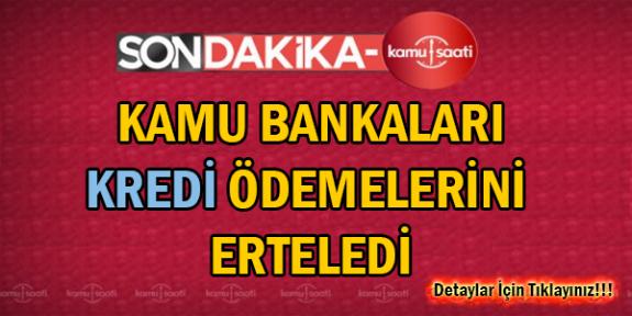 Kamu Bankaları Kredi Ödemelerini Erteledi !!!