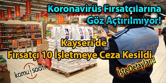 Koronavirüs Fırsatçılarına Göz Açtırılmıyor! Kayseri'de Fırsatçı 10 İşletmeye Ceza Kesildi