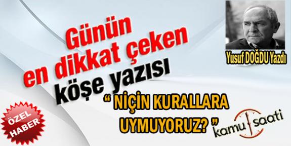 """"""" Niçin Kurallara Uymuyoruz  """" Yusuf DOĞDU  Hocamızdan Muhteşem Bir Yazı Daha.."""
